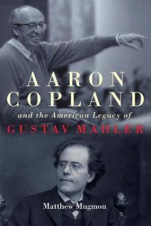 Book cover Aaron Copland and the American Legacy of Gustav Mahler