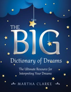 Couverture du livre The Big Dictionary of Dreams: The Ultimate Resource for Interpreting Your Dreams