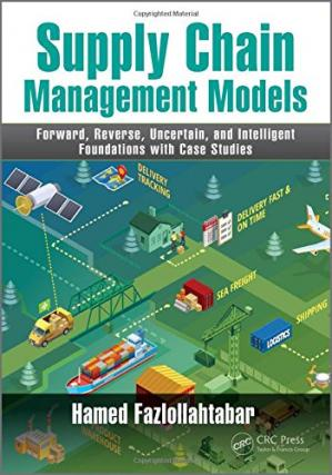 Book cover Supply Chain Management Models: Forward, Reverse, Uncertain, and Intelligent Foundations with Case Studies