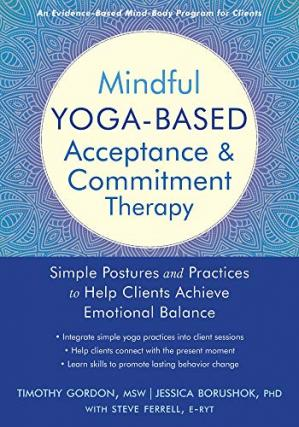 Portada del libro Mindful Yoga-Based Acceptance and Commitment Therapy: Simple Postures and Practices to Help Clients Achieve Emotional Balance