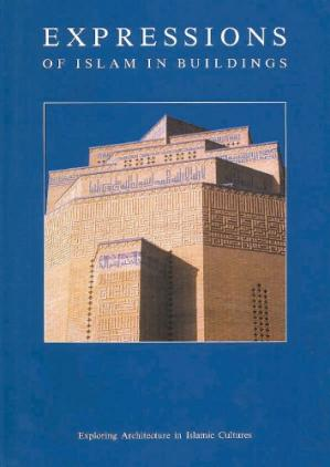 Book cover Exploring Architecture In Islamic Cultures Expressions Of Islam In Buildings