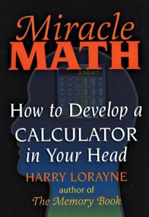 Book cover Miracle Math: How to Develop a Calculator in Your Head