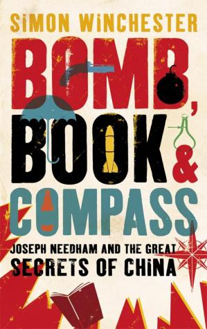 Book cover Bomb, Book and Compass: Joseph Needham and the Great Secrets of China