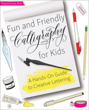 Okładka książki Fun and Friendly Calligraphy for Kids: A Hands-On Guide to Creative Lettering