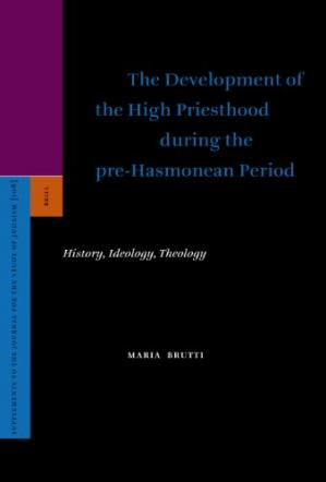 Εξώφυλλο βιβλίου The Development of the High Priesthood During the Pre-Hasmonean Period: History, Ideology, Theology (Supplements to the Journal for the Study of Judaism)