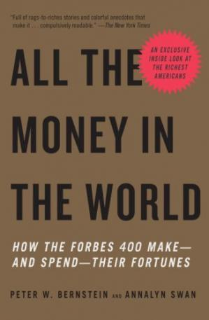Book cover All the Money in the World: How the Forbes 400 Make--and Spend--Their Fortunes
