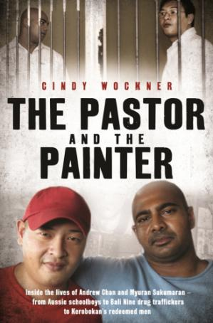 Book cover The pastor and the painter: inside the lives of Andrew Chan and Myuran Sukumaran -- from Aussie schoolboys to Bali Nine drug traffickers to Kerobokan's redeemed men