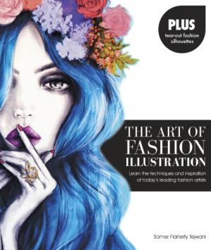 Buchdeckel The Art of Fashion Illustration: Learn the Techniques and Inspirations of Today's Leading Fashion Artists