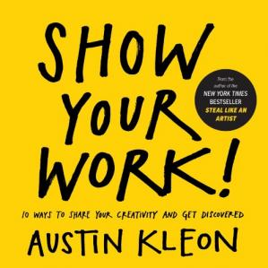 Book cover Show Your Work!: 10 Ways to Share Your Creativity and Get Discovered