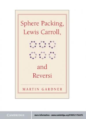 Book cover Sphere Packing, Lewis Carroll, and Reversi: Martin Gardner's New Mathematical Diversions