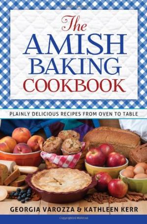 Book cover The Amish Baking Cookbook: Plainly Delicious Recipes from Oven to Table