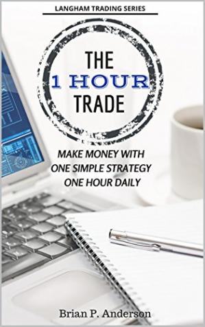 Book cover The 1 Hour Trade: Make Money With One Simple Strategy, One Hour Daily