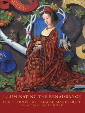 Book cover Illuminating the Renaissance  The Triumph of Flemish Manuscript Painting in Europe
