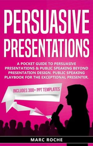 Book cover Persuasive Presentations: Includes 300+ PPT Templates. A Pocket Guide to Persuasive Presentations & Public speaking beyond Presentation Design. Public Speaking Playbook