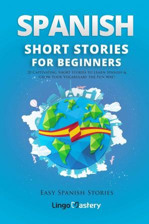 Sampul buku Spanish Short Stories for Beginners: 20 Captivating Short Stories to Learn Spanish & Grow Your Vocabulary the Fun Way!