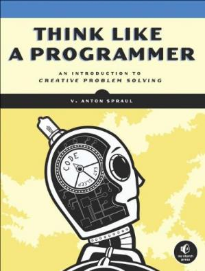 Book cover Think Like a Programmer: An Introduction to Creative Problem Solving