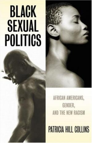 Book cover Black Sexual Politics: African Americans, Gender, and the New Racism