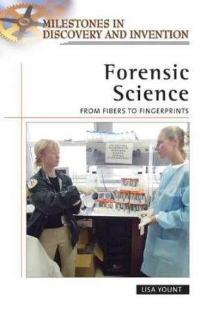 Book cover Forensic Science: From Fibers to Fingerprints (Milestones in Discovery and Invention)