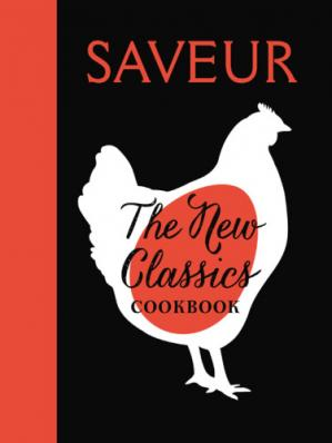 Copertina Saveur: The New Classics Cookbook: More than 1,000 of the world's best recipes for today's kitchen