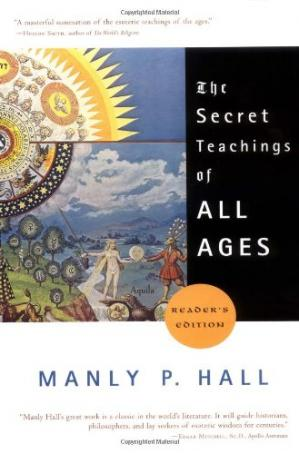 Book cover The secret teachings of all ages: an encyclopedic outline of Masonic, Hermetic, Qabbalistic, and Rosicrucian symbolical philosophy : being an interpretation of the secret teachings concealed within the rituals, allegories, and mysteries of the ages