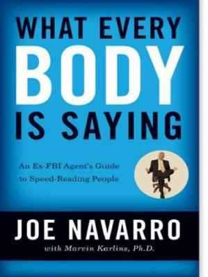 Book cover What Every Body Is Saying: An Ex-FBI Agent's Guide to Speed-Reading People