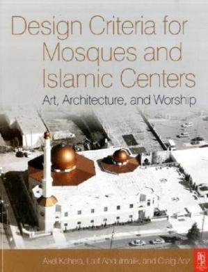 Book cover Design Criteria for Mosques and Islamic Centers: Art, Architecture and Worship