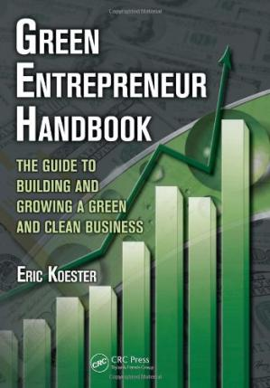 Book cover Green Entrepreneur Handbook: The Guide to Building and Growing a Green and Clean Business (What Every Engineer Should Know)
