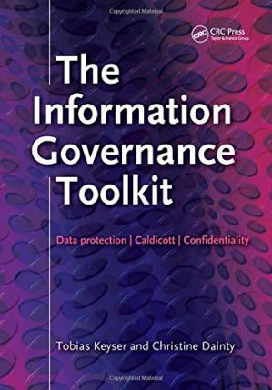Book cover The Information Governance Toolkit: Data Protection, Caldicott, Confidentiality