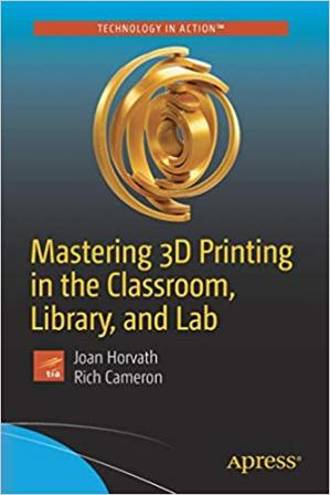 Book cover Mastering 3D Printing in the Classroom, Library, and Lab