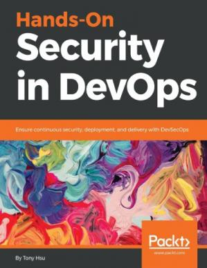 Book cover Hands-On Security in DevOps Ensure continuous security, deployment, and delivery with DevSecOps