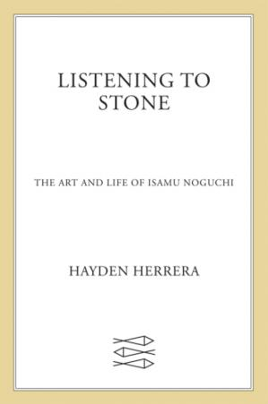 غلاف الكتاب Listening to Stone: The Art and Life of Isamu Noguchi