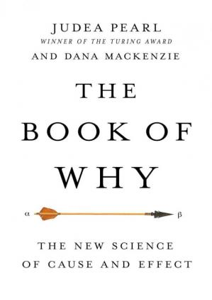 Book cover The Book of Why: The New Science of Cause and Effect