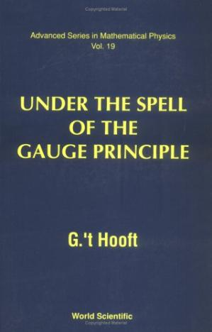 Couverture du livre Under the Spell of the Gauge Principle (Advanced Series in Mathematical Physics, Vol 19)