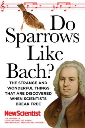 ปกหนังสือ Do Sparrows Like Bach?: The Strange and Wonderful Things that Are Discovered When Scientists Break Free
