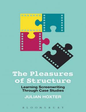 Book cover The Pleasures of Structure: Learning Screenwriting Through Case Studies