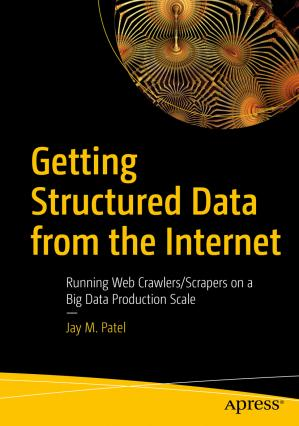 Book cover Getting Structured Data from the Internet: Running Web Crawlers/Scrapers on a Big Data Production Scale