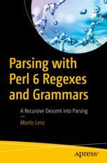 表紙  Parsing with Perl 6 Regexes and Grammars: A Recursive Descent into Parsing