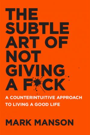 Book cover The Subtle Art of Not Giving a Fuck: A Counterintuitive Approach to Living a Good Life