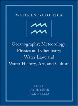 Couverture du livre Water Encyclopedia: Oceanography; Meteorology; Physics and Chemistry; Water Law; and Water History, Art, and Culture