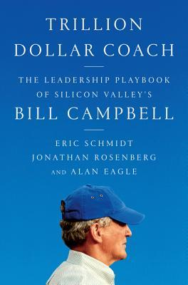 Обложка книги Trillion Dollar Coach: The Leadership Playbook of Silicon Valley's Bill Campbell