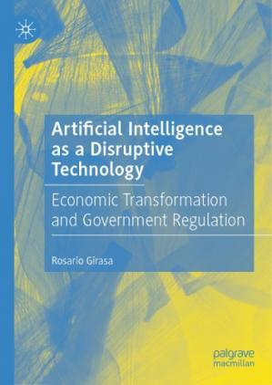 Book cover Artificial Intelligence as a Disruptive Technology: Economic Transformation and Government Regulation