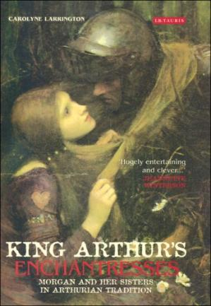 Book cover King Arthur's Enchantresses. Morgan and her Sisters in Arthurian Tradition