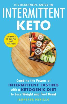 Обложка книги The Beginner's Guide to Intermittent Keto: Combine the Powers of Intermittent Fasting with a Ketogenic Diet to Lose Weight and Feel Great