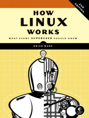 Обкладинка книги How Linux Works: What Every Superuser Should Know
