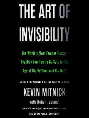 Обложка книги The Art of Invisibility: The World's Most Famous Hacker Teaches You How to Be Safe in the Age of Big Brother and Big Data