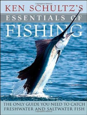 Обкладинка книги Ken Schultz's Essentials of Fishing: The Only Guide You Need to Catch Freshwater and Saltwater Fish