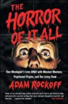 Book cover The Horror of It All: One Moviegoer's Love Affair with Masked Maniacs, Frightened Virgins, and the Living Dead...