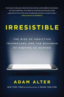Book cover Irresistible: The Rise of Addictive Technology and the Business of Keeping Us Hooked