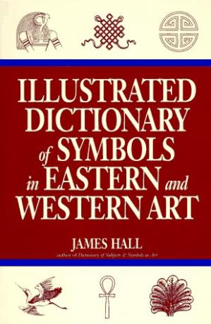 Book cover Illustrated Dictionary of Symbols in Eastern And Western Art