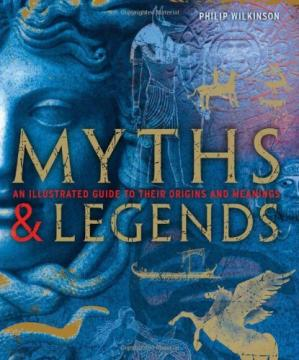 Обложка книги Myths & Legends: An illustrated guide to their origins and meanings